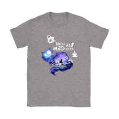 We Are All Mad Here Cheshire Cat Alice In Wonderland Shirts 23