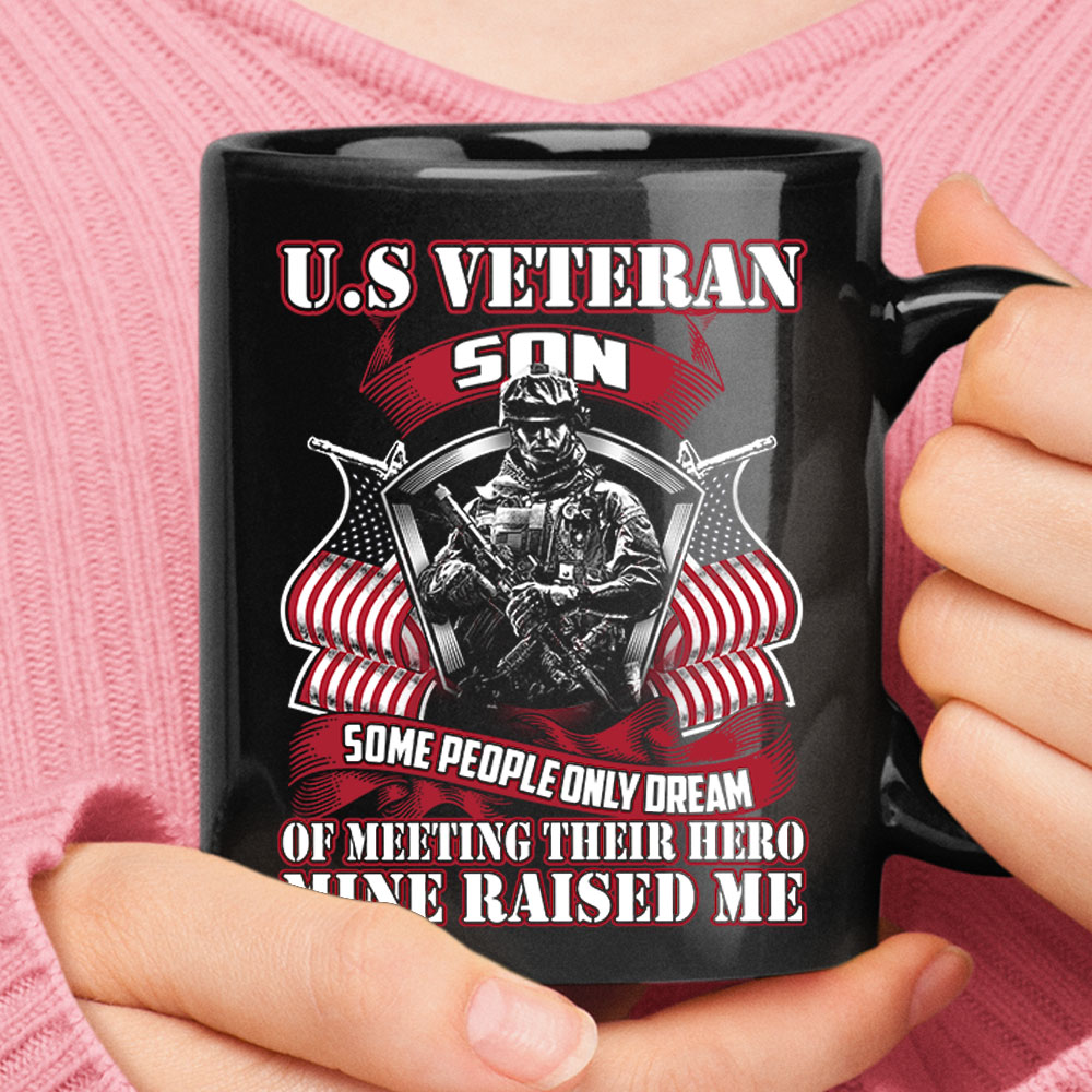 U.S Veteran Some Dream Of Meeting Their Hero Mine Raised Me Black Mug 1