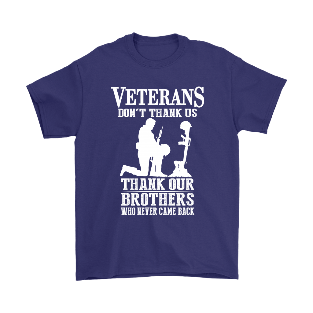 Veterans Don't Thank Us Thank Our Brothers Who Never Came Back Shirts 4