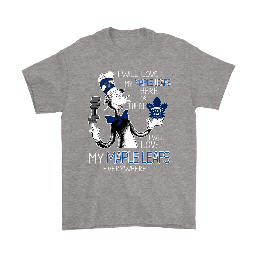 I Will Love My Toronto Maple Leafs Here Or There Everywhere Shirts 6