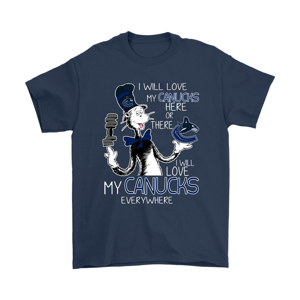I Will Love My Vancouver Canucks Here Or There Everywhere Shirts 3