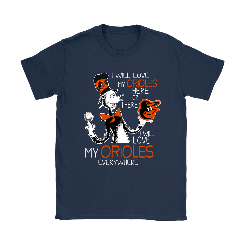 I Will Love My Baltimore Orioles Here Or There Everywhere Shirts 9