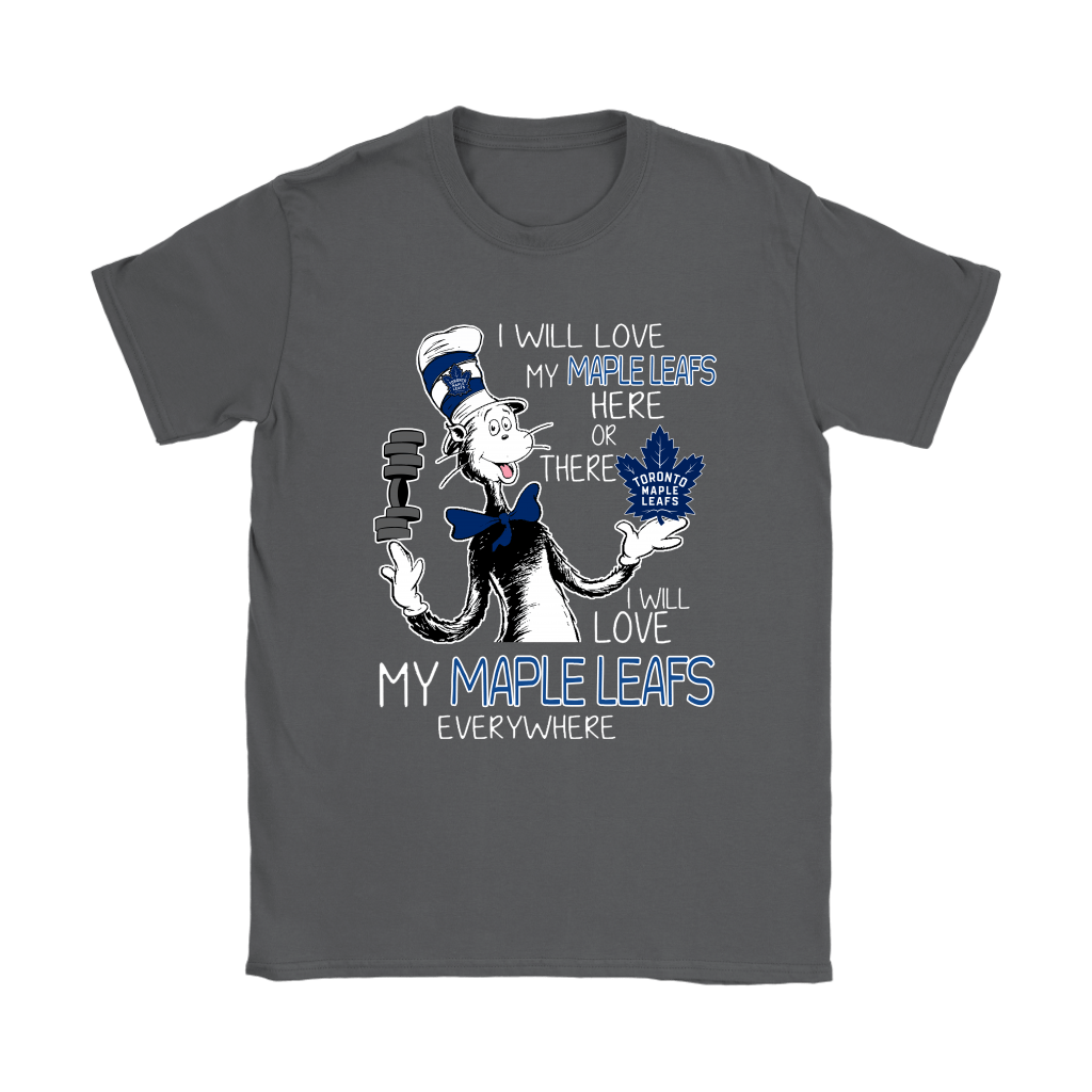 I Will Love My Toronto Maple Leafs Here Or There Everywhere Shirts 8