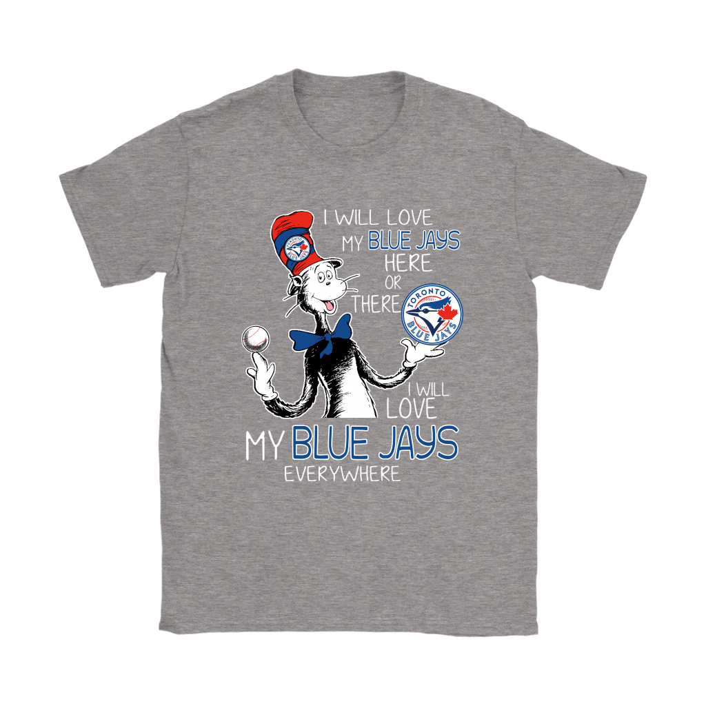 I Will Love My Toronto Blue Jays Here Or There Everywhere Shirts 12