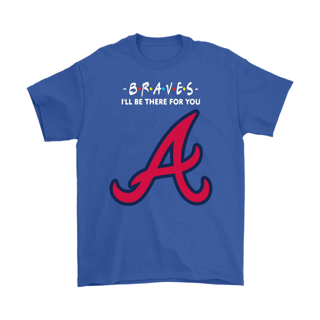 I'll Be There For You Atlanta Braves FRIENDS Movie MLB Shirts 6