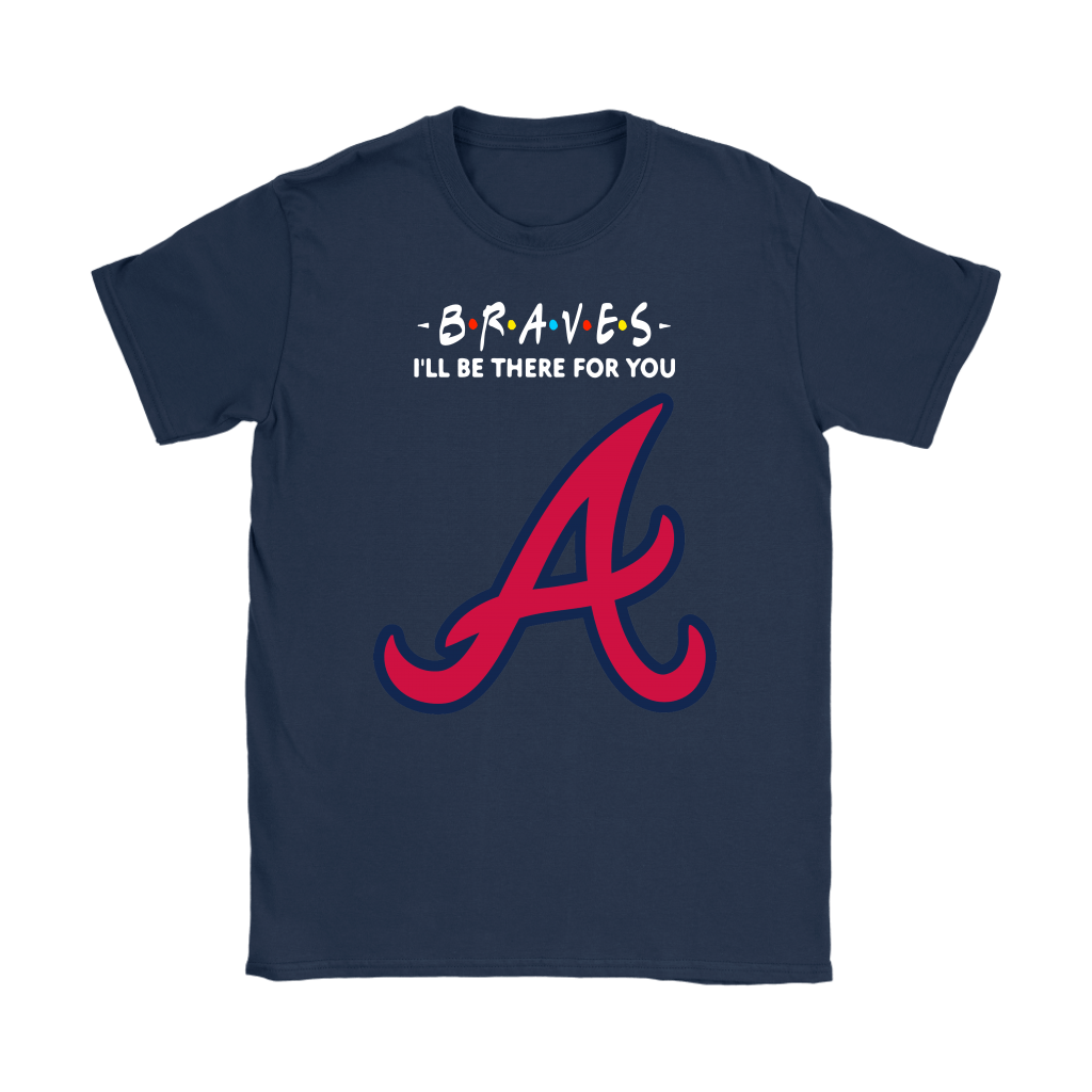 I'll Be There For You Atlanta Braves FRIENDS Movie MLB Shirts 10