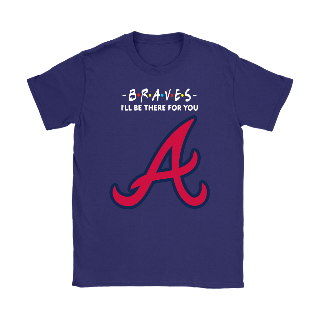 I'll Be There For You Atlanta Braves FRIENDS Movie MLB Shirts 11