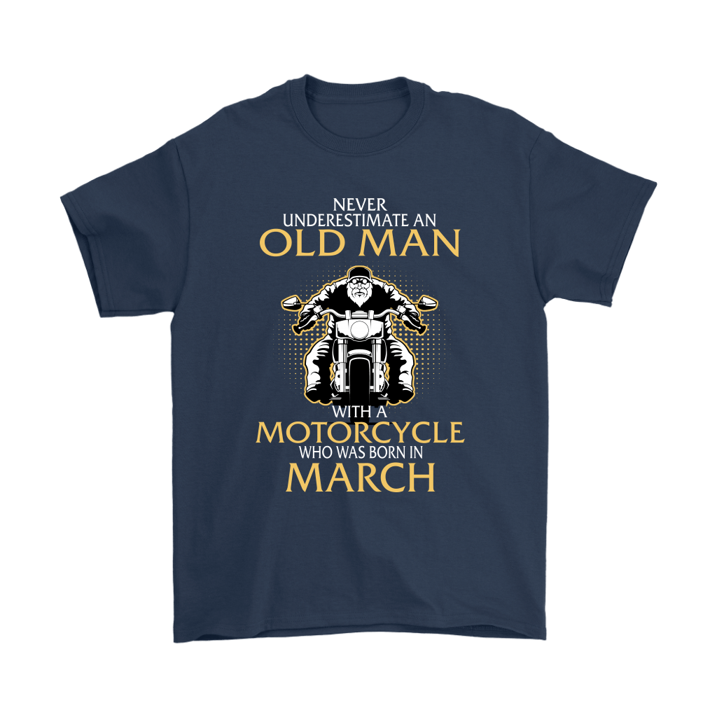 Never Underestimate Old Man With A Motorcycle Born In March Shirts 3
