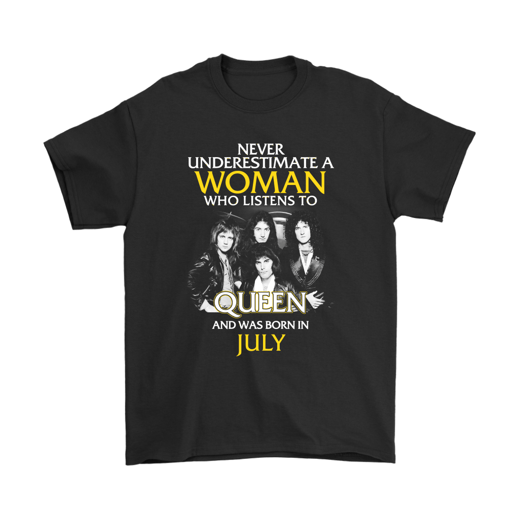 Never Underestimate Woman Who Listens To Queen Born In July Shirts 1