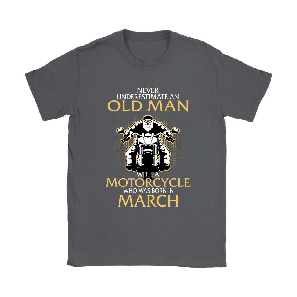 Never Underestimate Old Man With A Motorcycle Born In March Shirts 7