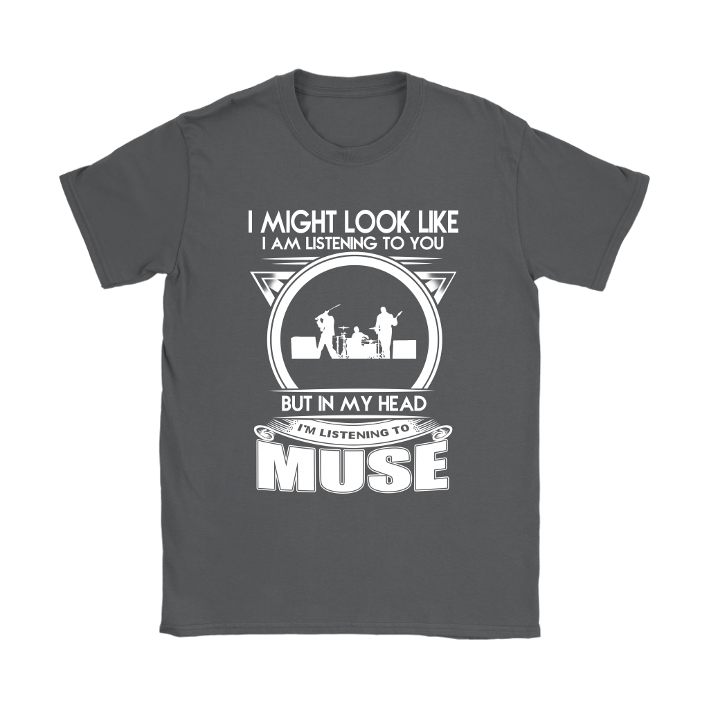 I Might Look Like I Am Listening To You But Muse In My Head Shirts 9