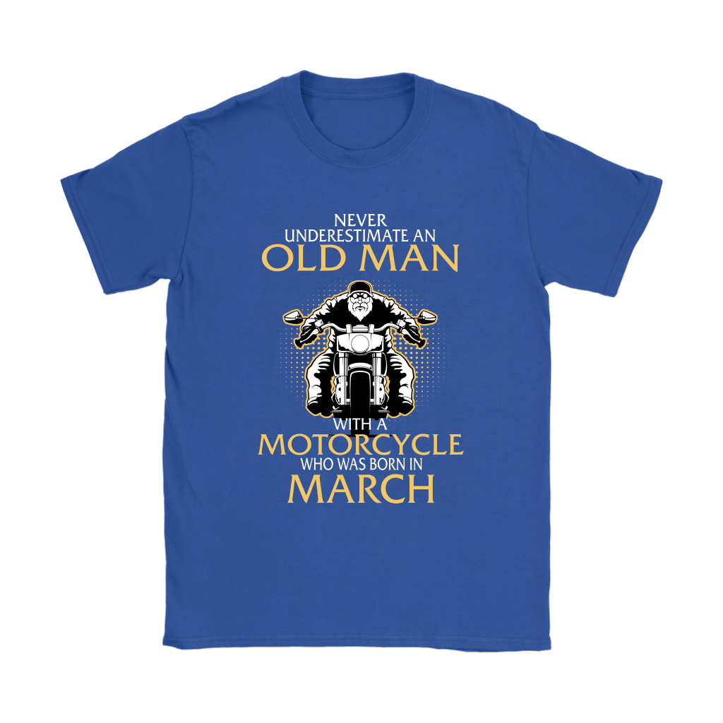 Never Underestimate Old Man With A Motorcycle Born In March Shirts 10