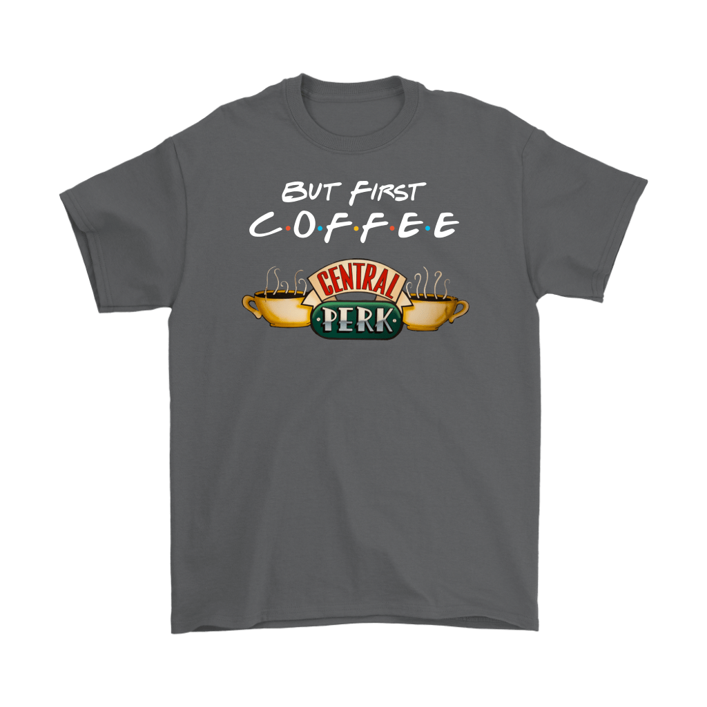 But First Coffee Central Perk F.R.I.E.N.D.S Shirts 2