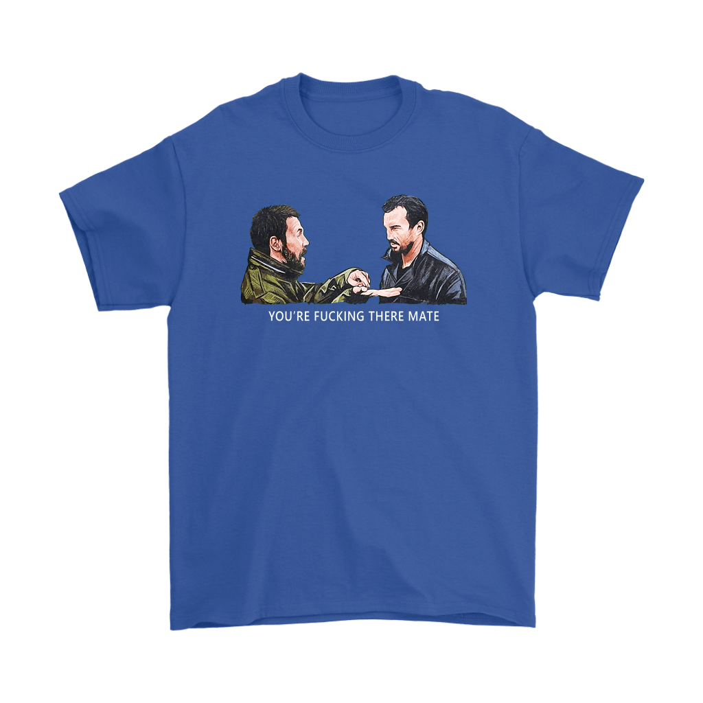You're Fucking There Mate Dead Man's Shoes Shirts 5