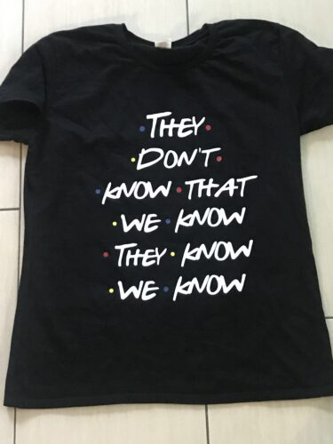 They Don't Know That We Know They Know We Know FRIENDS Shirts photo review