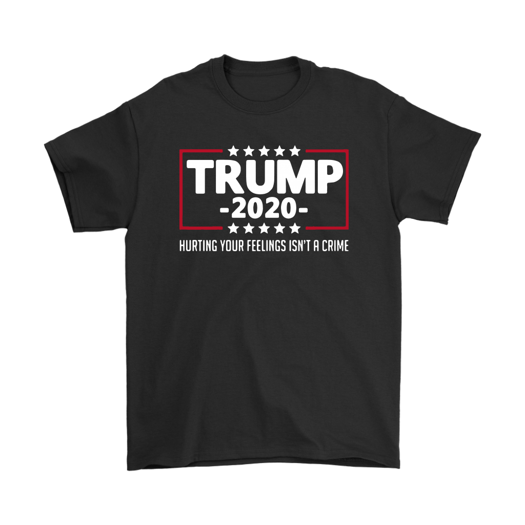 President Trump 2020 Hurting Your Feeling Isn't A Crime Shirts 1