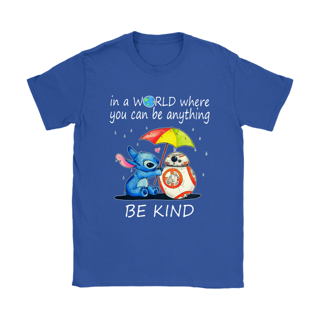 Stitch & BB-8 In The World Where You Can Be Anything Be Kind Shirts 12