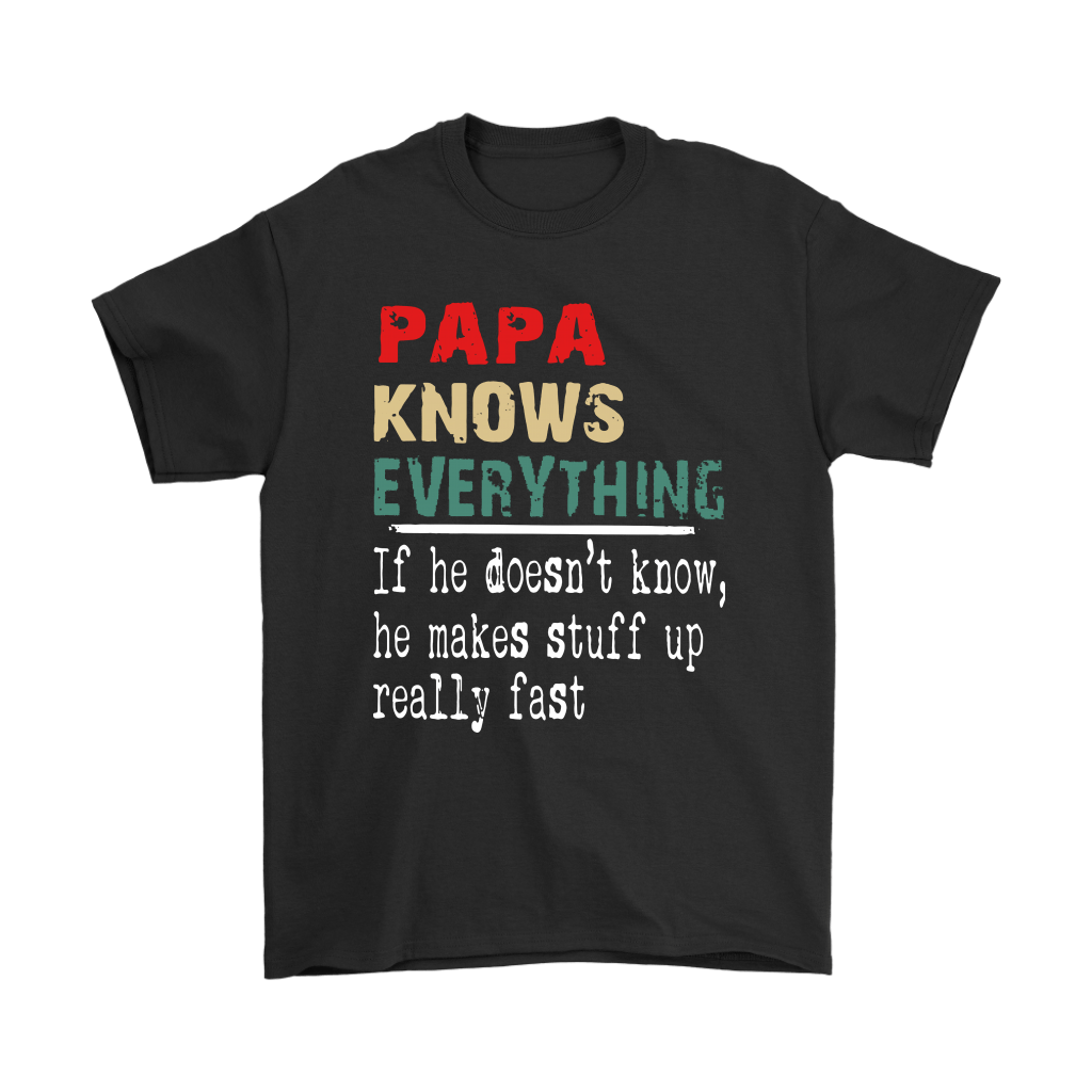 Papa Know Everything If Not He Makes Stuff Up Really Fast Shirts 1