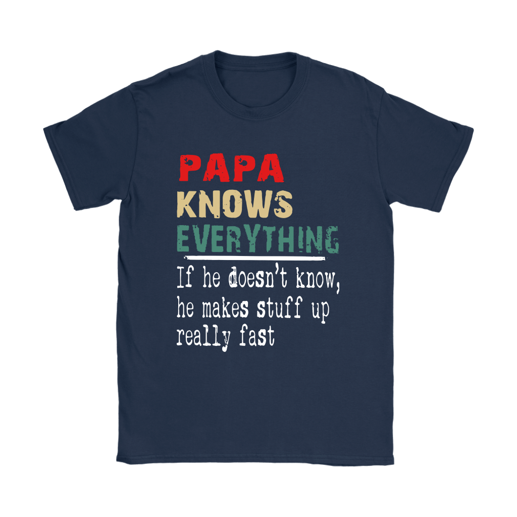 Papa Know Everything If Not He Makes Stuff Up Really Fast Shirts 8