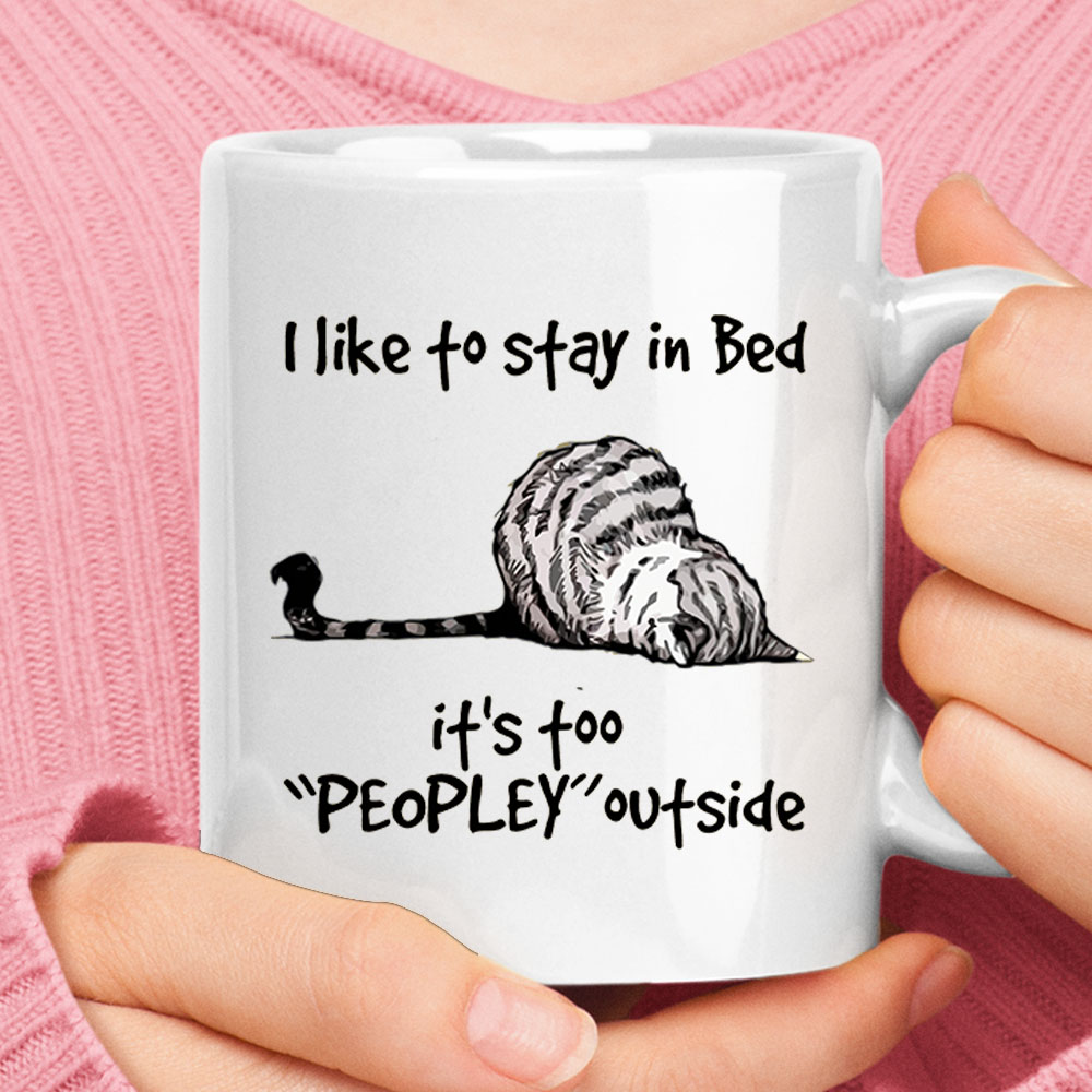 Lazy Cat I Like To Stay In Bad It's Peopley Outside Mug 1