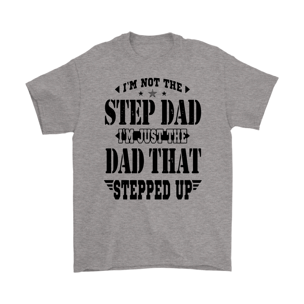 Step Dad I'm Just The Dad That Stepped Up Shirts 1