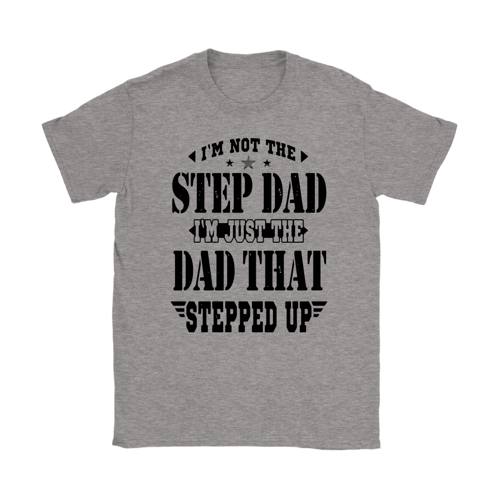 Step Dad I'm Just The Dad That Stepped Up Shirts 3