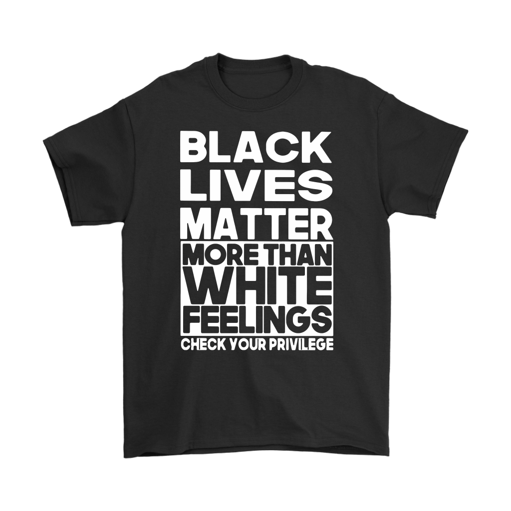 Black Lives Matter More Than White Feelings Shirts 1
