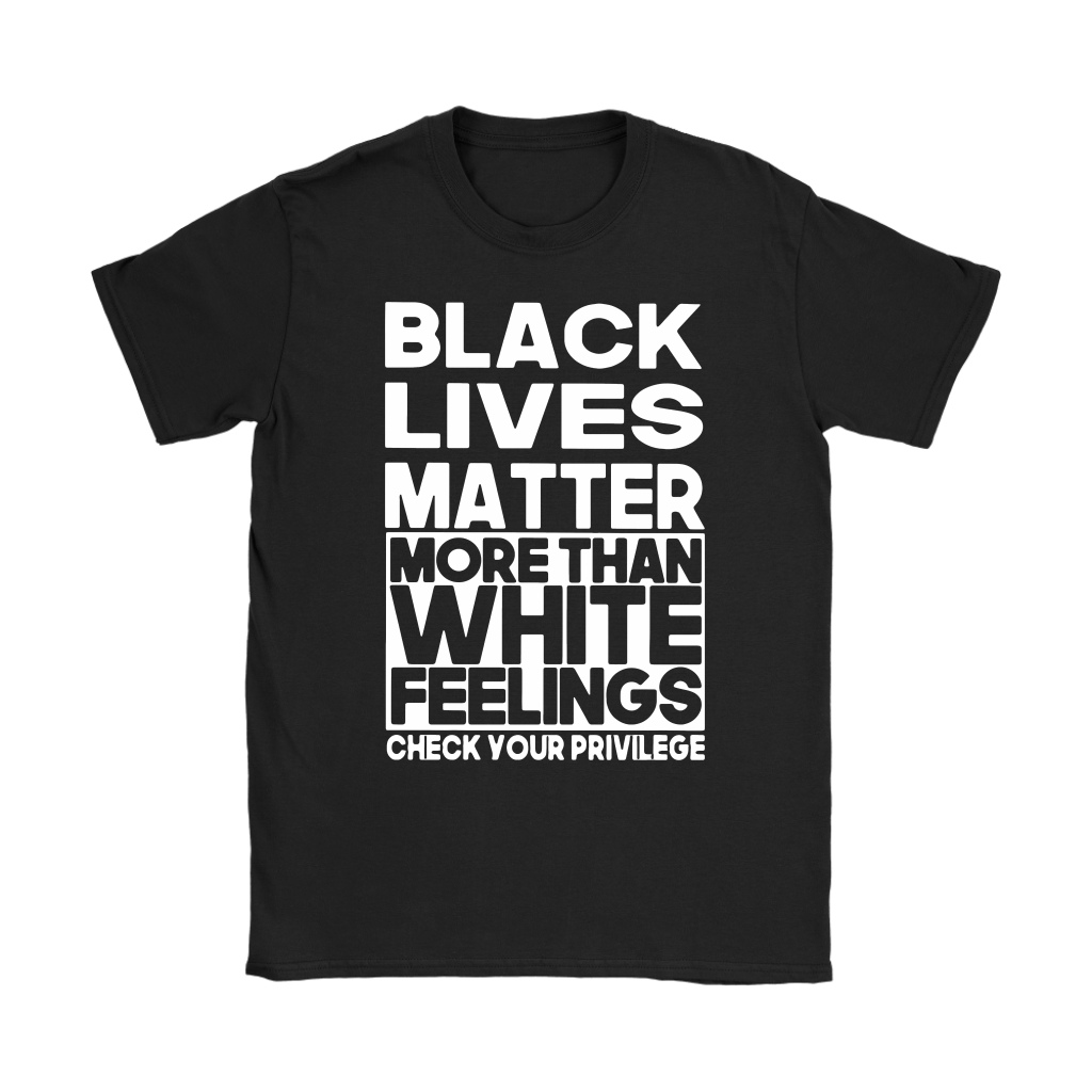 Black Lives Matter More Than White Feelings Shirts 7