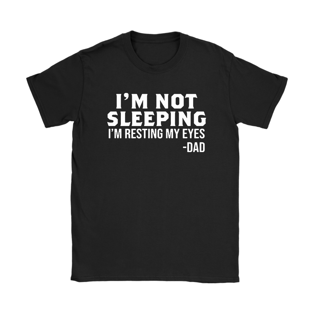 I'm Not Sleeping Funny Gifts For Dad Shirts 6