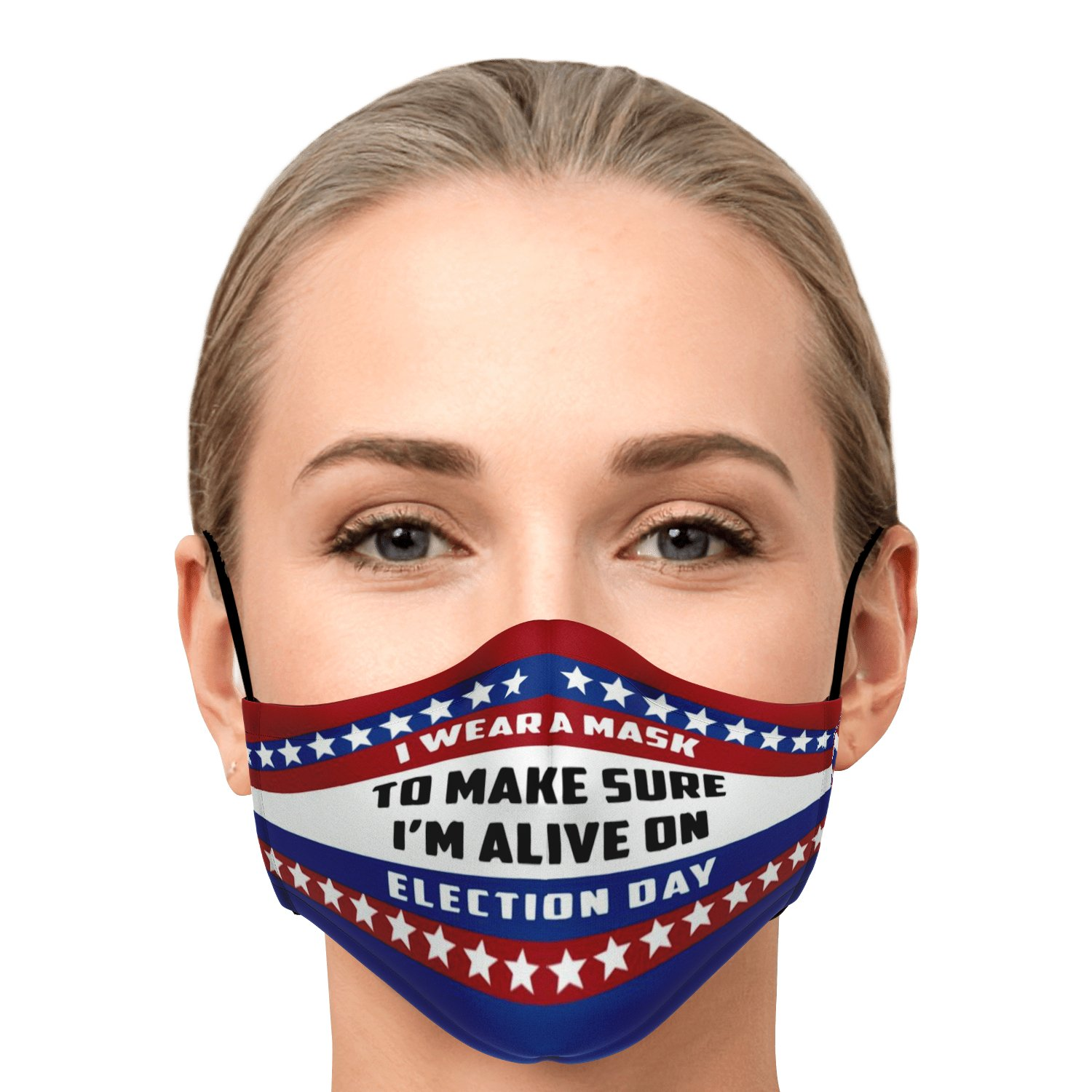 I Wear A Mask To Make Sure I'm Alive On Election Day Face Mask 1