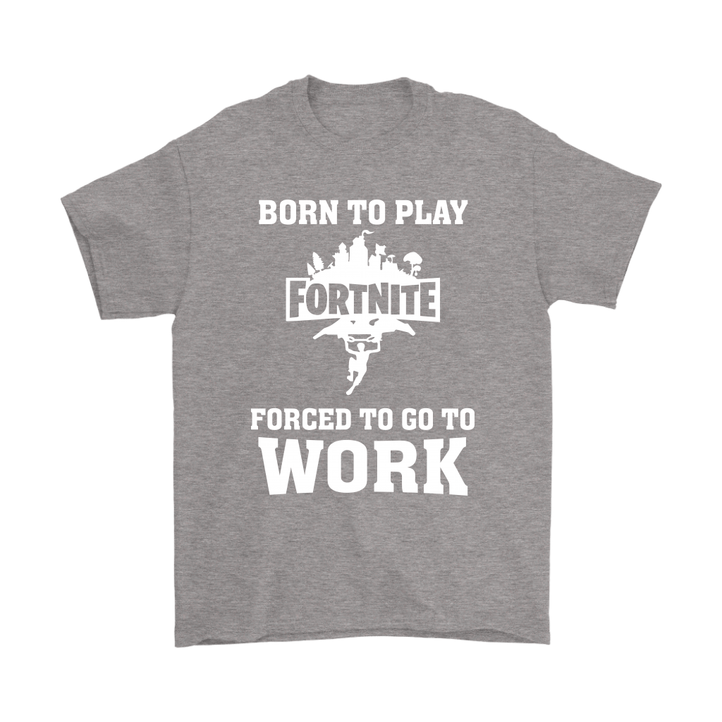 Born To Play Fortnite Forced To Go To Work Shirts 7