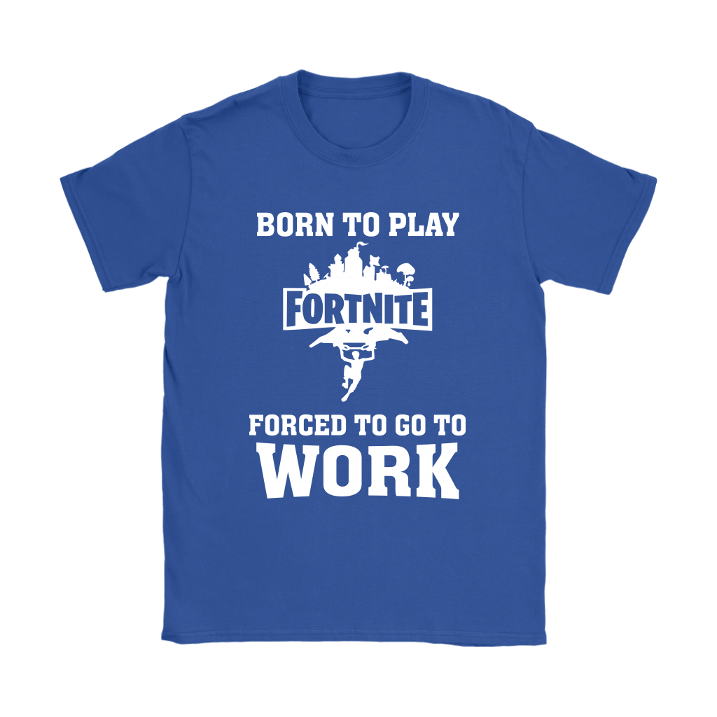 Born To Play Fortnite Forced To Go To Work Shirts 13