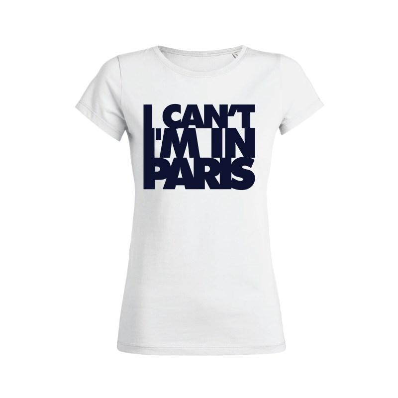 Teeshirt Femme - I Can't I'M In Paris