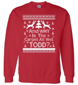 Ugly Christmas Sweater: And Why Is The Carpet Wet Todd Sweater