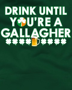 Drink Until You Are A Gallagher Funny St. Patrick's Day T-Shirt