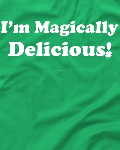 I'm Magically Delicious! Funny St. Patrick's Day T-Shirt