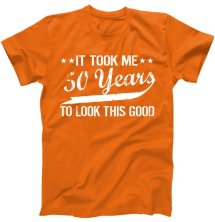 Funny 50th Birthday: It Took Me 50 Years To Look This Good T-Shirt