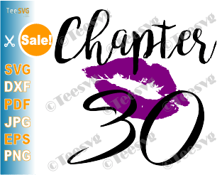 Download Chapter 30 Birthday Shirt SVG Love Women PNG Glam Kiss DXF ...