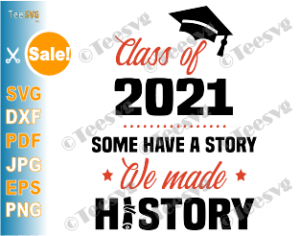 Download Some Have A Story We Made History SVG Class of 2021 SVG ...