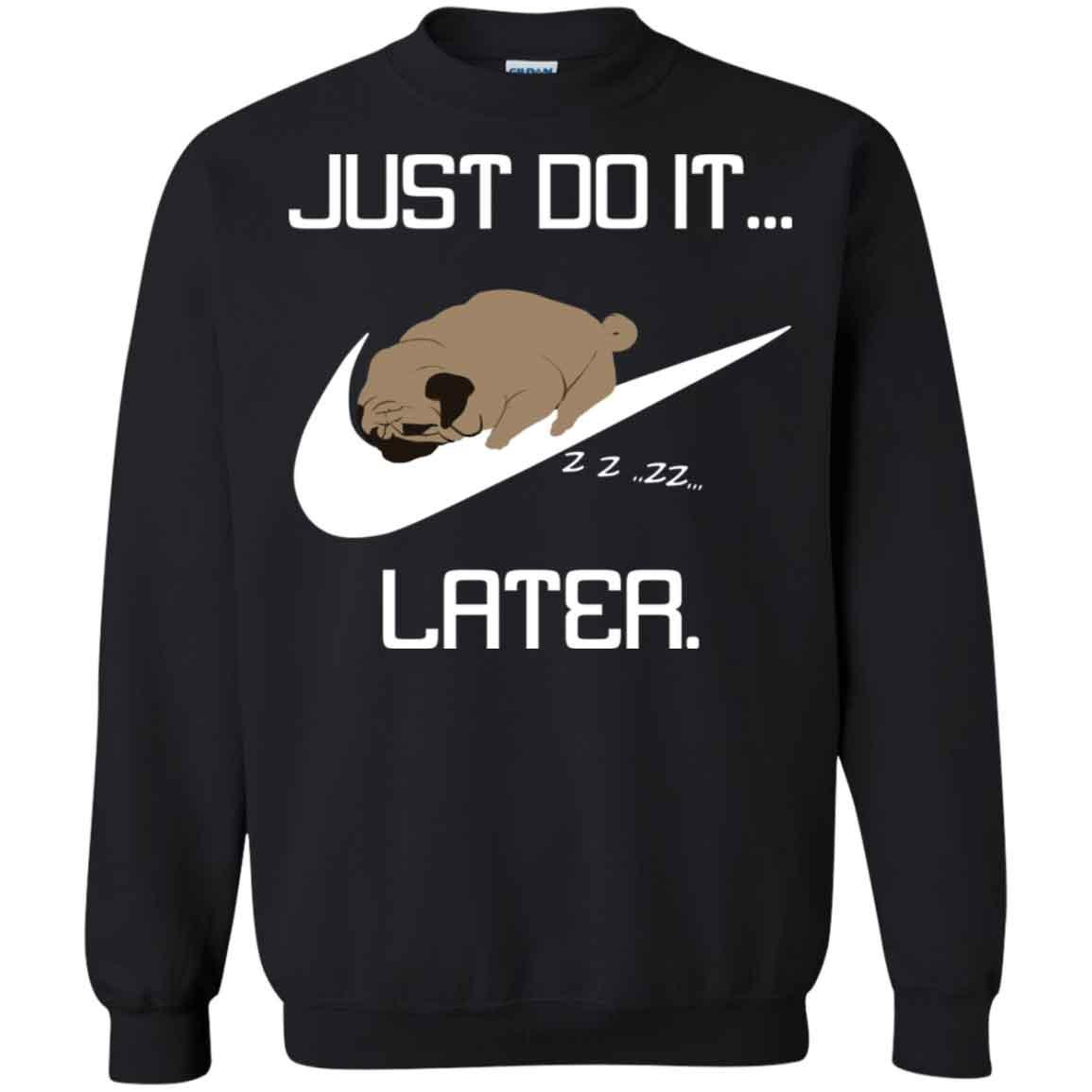 9b4a384d Pug Nike Just Do It Later Hoodies Sweatshirts – TeeTrio