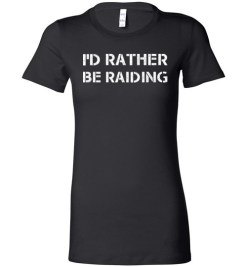 $19.95 – Funny Wow Gaming Shirts Quote with sayings I'd Rather Be Raiding Lady T-Shirt