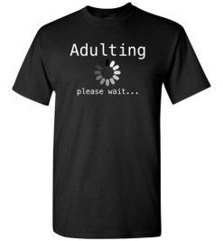 $18.95 – Funny Shirts Sarcasm Quotes Joke Adulting loading, please wait T-Shirt