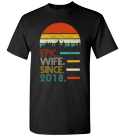 $18.95 – Funny Wedding Anniversary Epic wife since 2018 T-Shirt