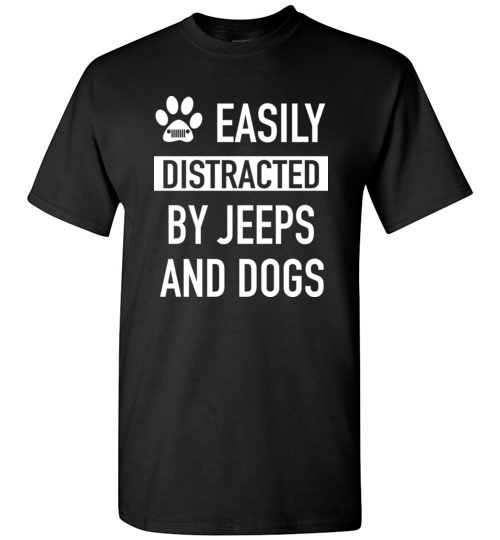 Funny Dogs & Jeeps Lovers Quote Shirts with sayings Easily Distracted By Jeeps and Dogs