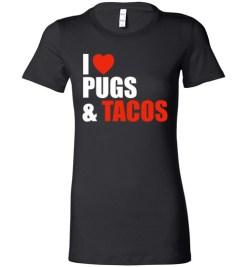 $19.95 – Pug Dog Owners Gift I Love Tacos & Pugs Lady T-Shirt