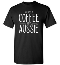 $18.95 – All I need is Coffee and My Aussie T-Shirts Gift for Australian Shepherd Lovers T-Shirt