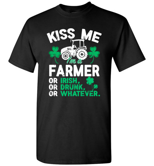 Kiss Me I'm A Farmer Or Irish Or Drunk Or Whatever Funny St Patricks Day T-Shirts