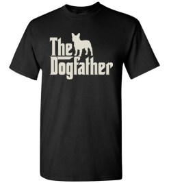 $18.95 – The Dogfather French Bulldogs Shirts Funny Dog Dad T-Shirt
