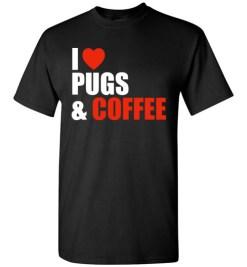 $18.95 – Pug Dog Owners Gift I Love Coffee & Pugs T-Shirt
