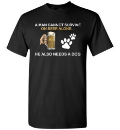 $18.95 – Beer & Dog Lovers Shirts A Man Cannot Survive On Beer Alone He Also Needs A Dog T-Shirt
